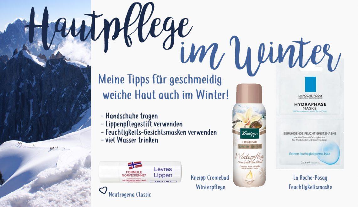 Hautpflege im Winter: Meine Tipps für geschmeidig weiche Haut auch im Winter!
