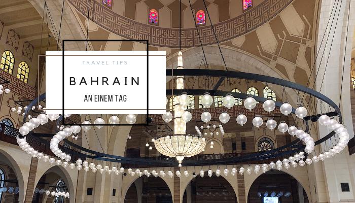 Bahrain an einem Tag – 9 Sehenswürdigkeiten in 24 Stunden